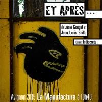 Et Après affiche Compagnie lndiscrets Festival Avignon OFF 2015 Manufacture