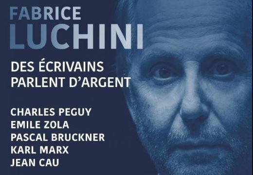 Fabrice Luchini Des écrivains parlent d'argent