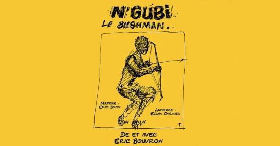 NGubi le bushman Eric Bouvron affiche spectacle